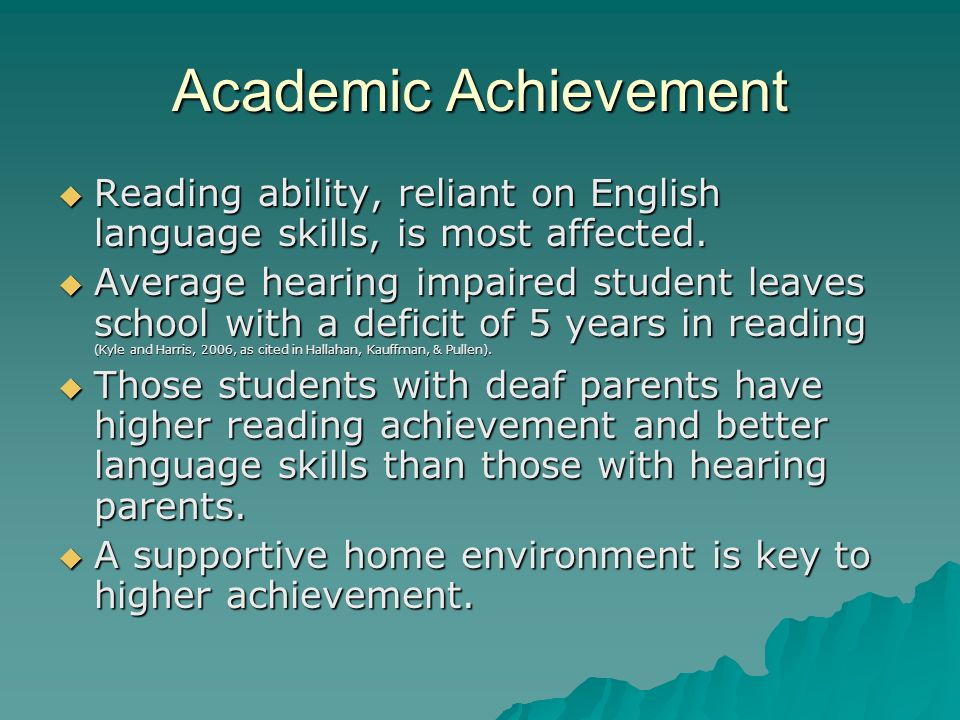 Academic Achievement Reading ability, reliant on English language skills, is most affected. Reading ability, reliant on English language skills, is mo