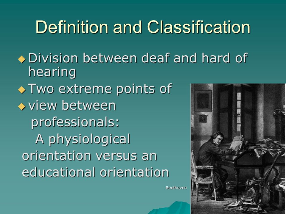 Definition and Classification Division between deaf and hard of hearing Division between deaf and hard of hearing Two extreme points of Two extreme po