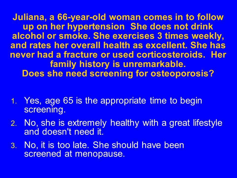 Juliana, a 66-year-old woman comes in to follow up on her hypertension She does not drink alcohol or smoke.