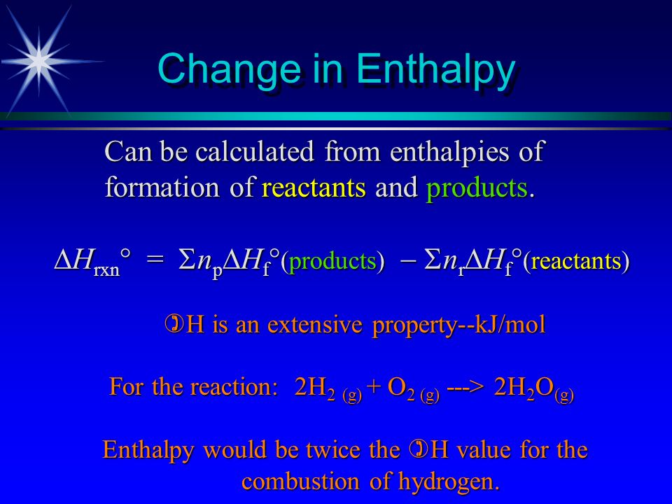 Using Standard Enthalpy Values H 2 O(g) --> H 2 (g) + 1/2 O 2 (g) H o = +242 kJ C(s) + 1/2 O 2 (g) --> CO(g) H o = -111 kJ ---------------------------