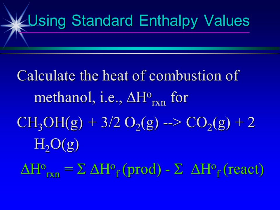 Change in Enthalpy Can be calculated from enthalpies of formation of reactants and products. H rxn ° = n p H f (products) n r H f (reactants) H rxn °