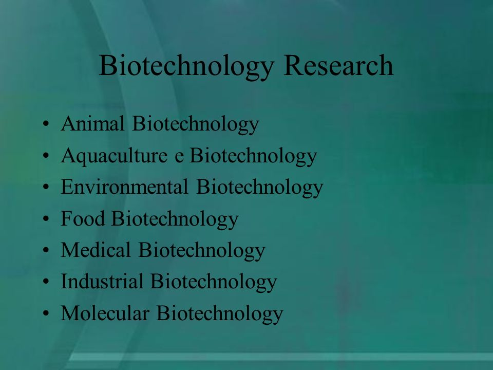 Biotechnology Research Animal Biotechnology Aquaculture e Biotechnology Environmental Biotechnology Food Biotechnology Medical Biotechnology Industrial Biotechnology Molecular Biotechnology