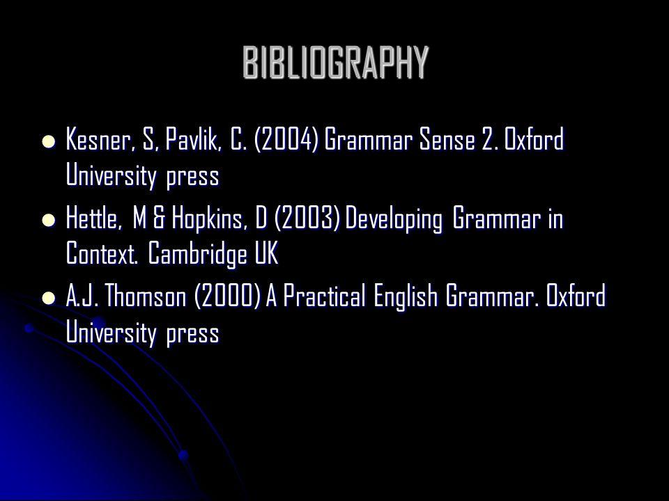 BIBLIOGRAPHY Kesner, S, Pavlik, C. (2004) Grammar Sense 2.