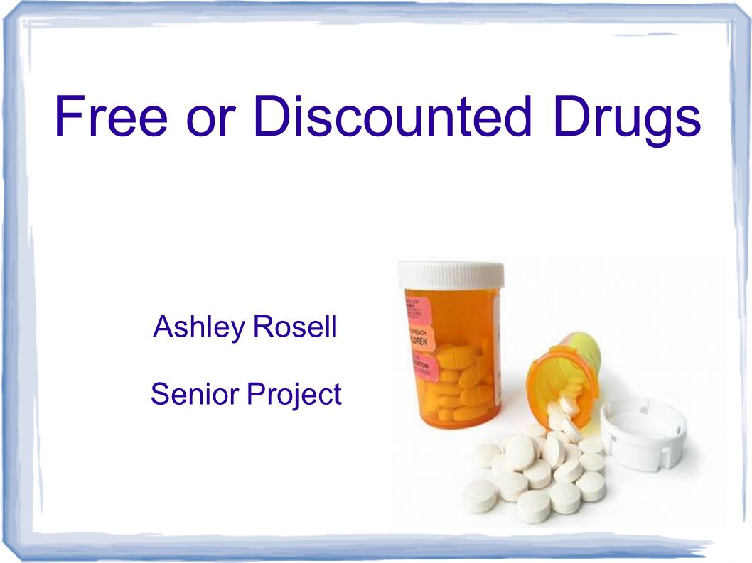 Free or Discounted Drugs Ashley Rosell Senior Project