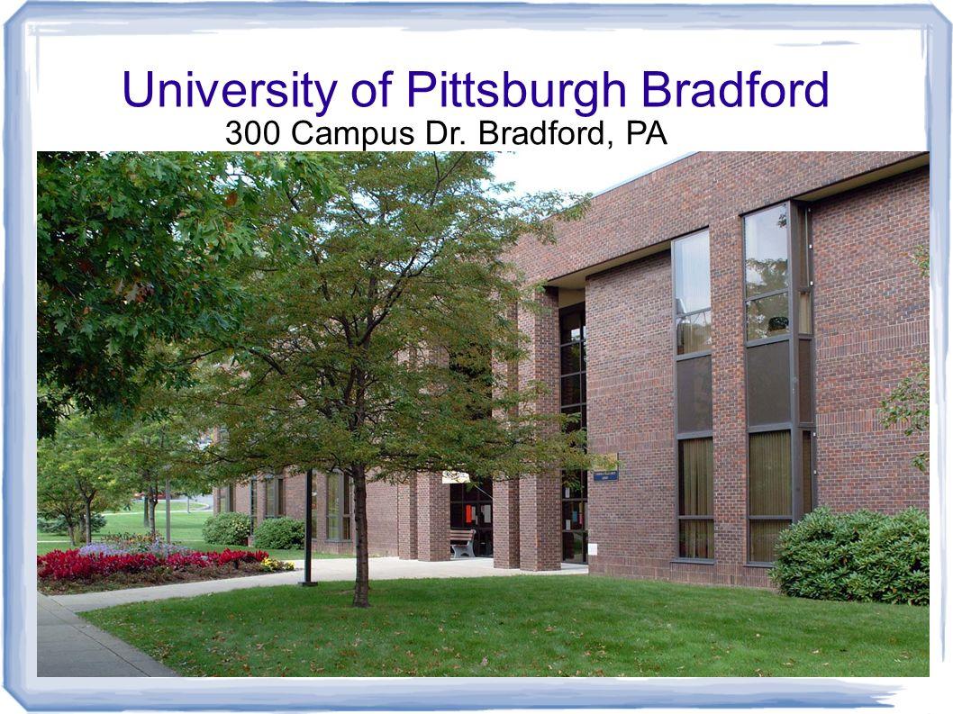 University of Pittsburgh Bradford 300 Campus Dr. Bradford, PA
