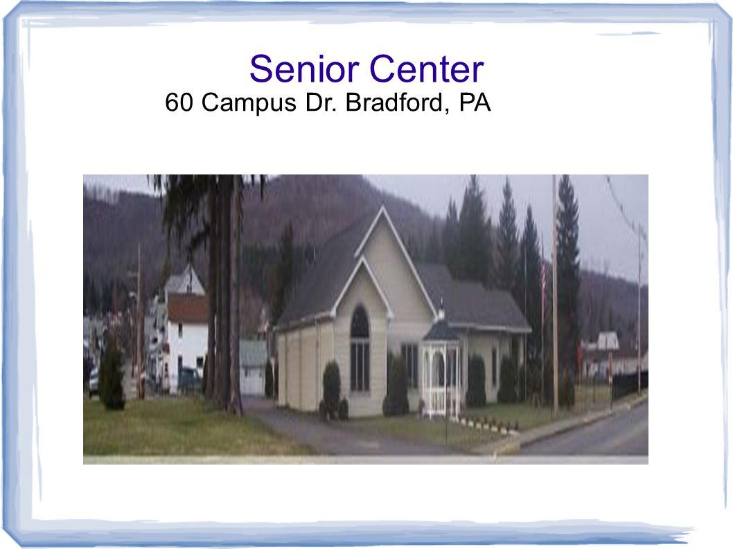 Senior Center 60 Campus Dr. Bradford, PA