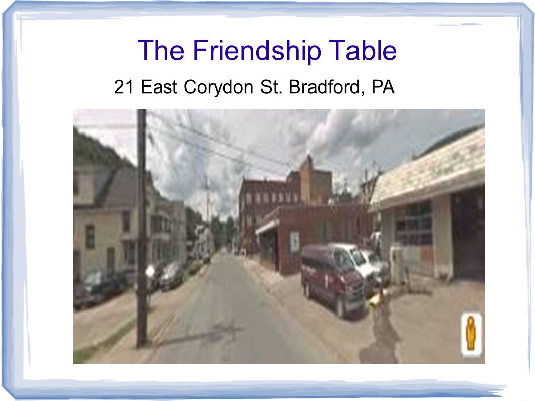 The Friendship Table 21 East Corydon St. Bradford, PA