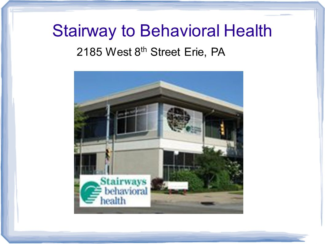 Stairway to Behavioral Health 2185 West 8 th Street Erie, PA
