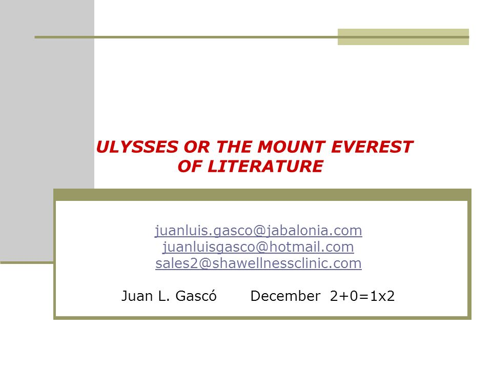 ULYSSES OR THE MOUNT EVEREST OF LITERATURE juanluis.gasco@jabalonia.com juanluisgasco@hotmail.com sales2@shawellnessclinic.com Juan L. Gascó December