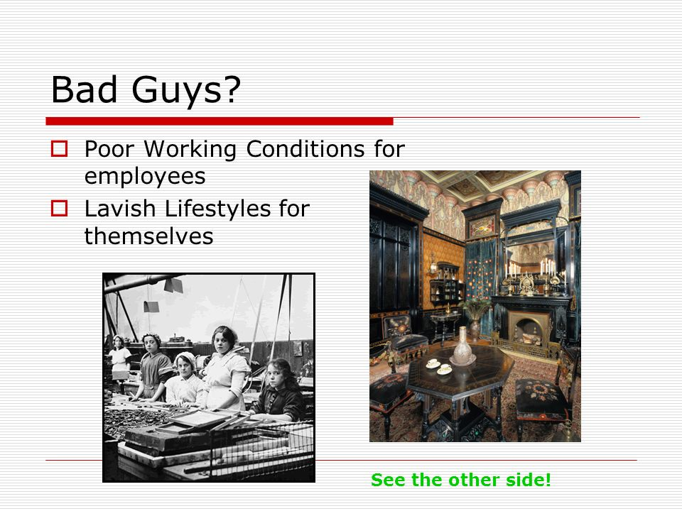 Bad Guys? Poor Working Conditions for employees Lavish Lifestyles for themselves See the other side!
