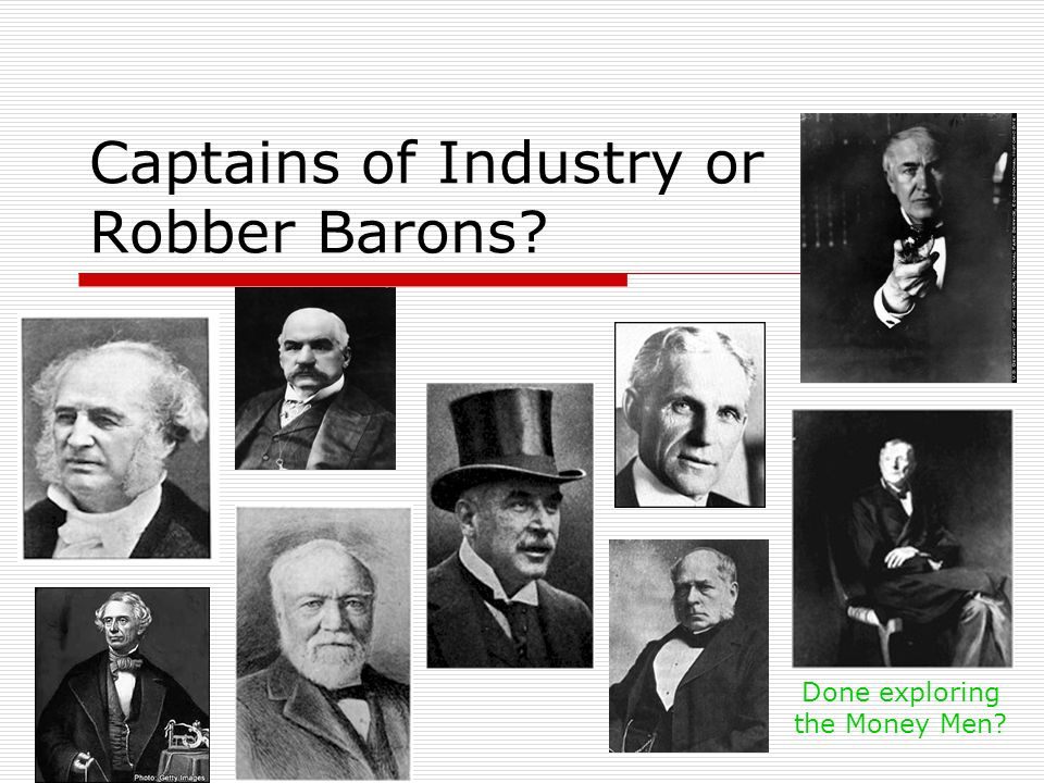 Captains of Industry or Robber Barons? Done exploring the Money Men?