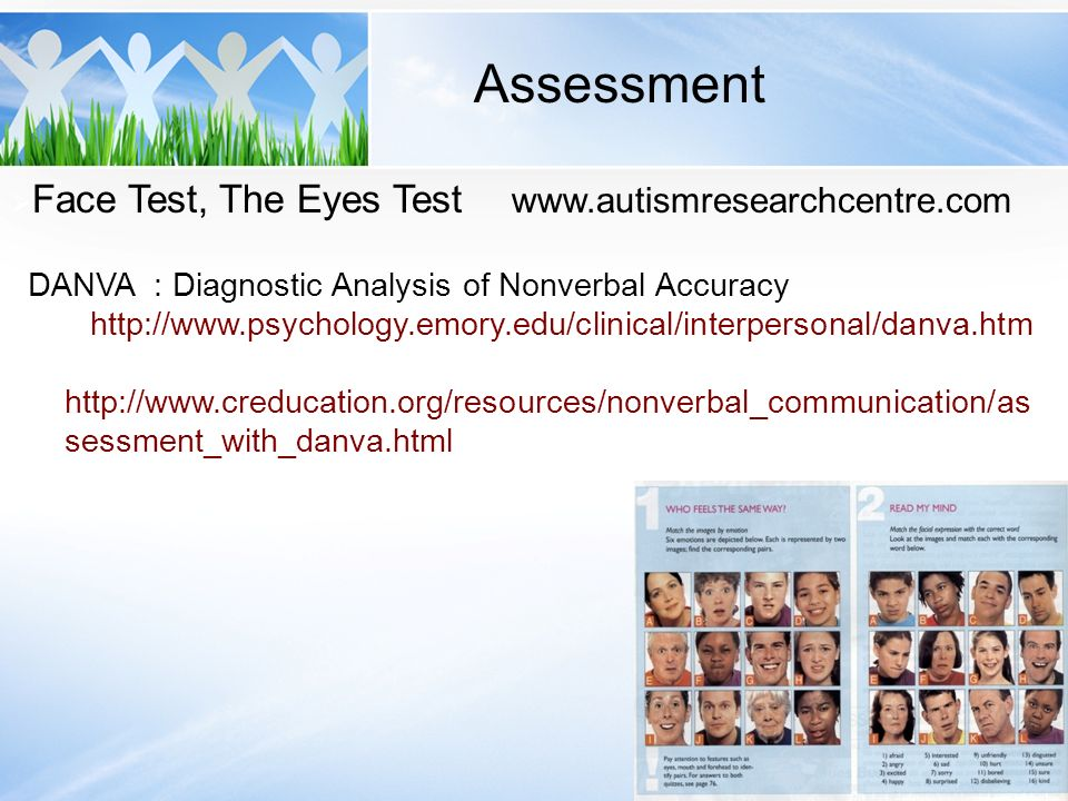 Face Test, The Eyes Test www.autismresearchcentre.com DANVA : Diagnostic Analysis of Nonverbal Accuracy http://www.psychology.emory.edu/clinical/inter