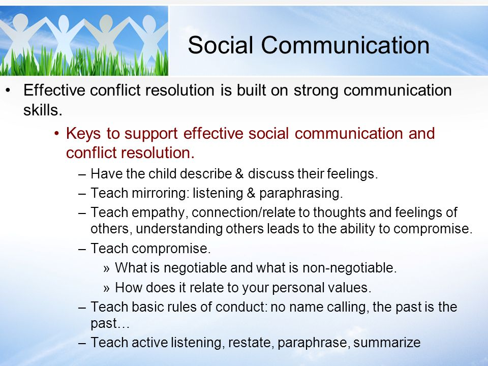 Social Communication Effective conflict resolution is built on strong communication skills. Keys to support effective social communication and conflic