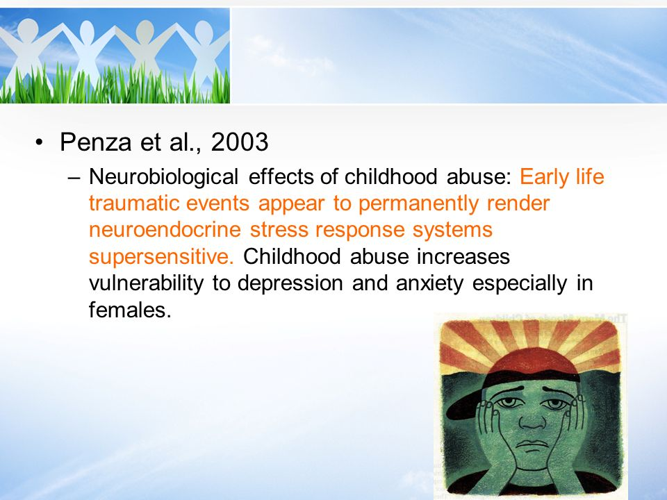 Penza et al., 2003 –Neurobiological effects of childhood abuse: Early life traumatic events appear to permanently render neuroendocrine stress respons