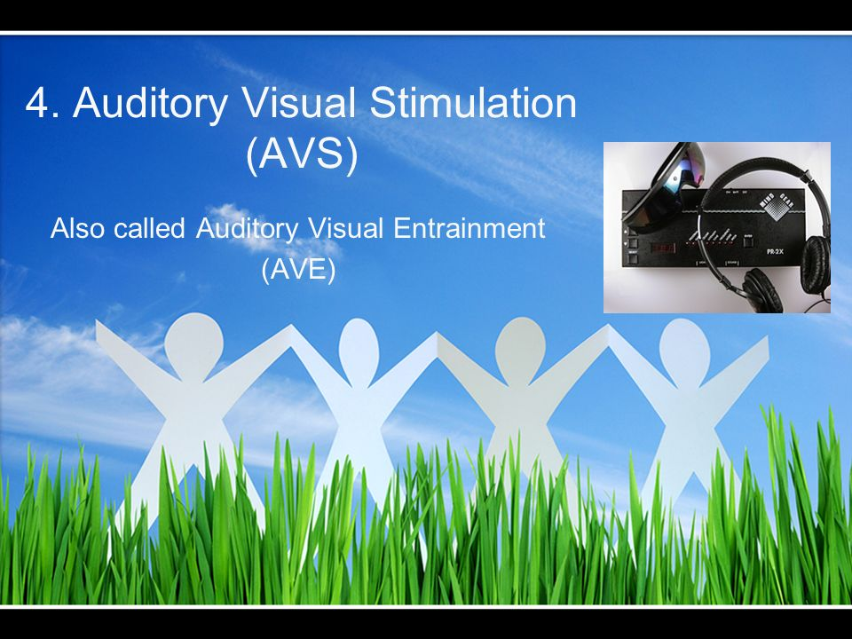 4. Auditory Visual Stimulation (AVS) Also called Auditory Visual Entrainment (AVE)