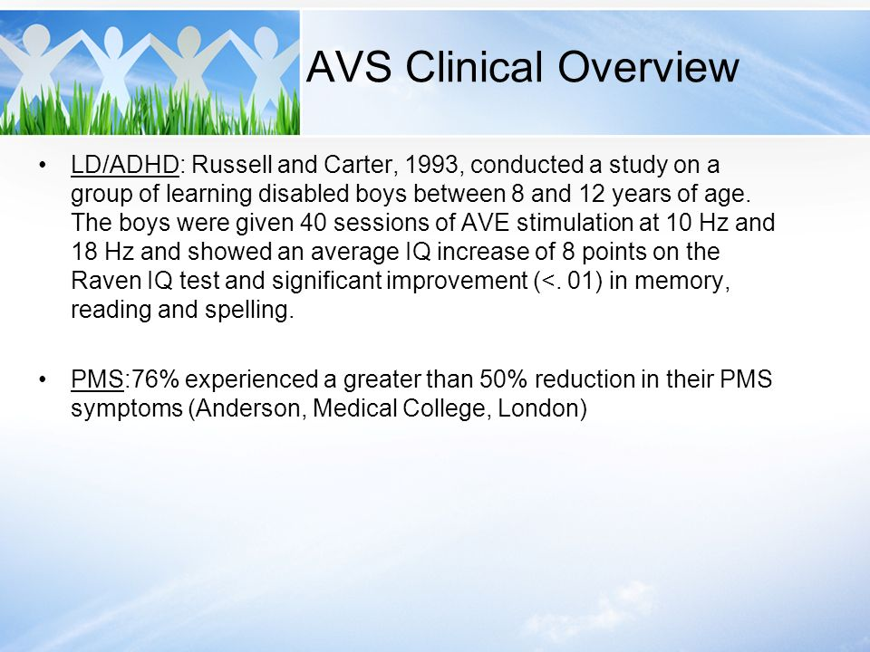 AVS Clinical Overview LD/ADHD: Russell and Carter, 1993, conducted a study on a group of learning disabled boys between 8 and 12 years of age. The boy
