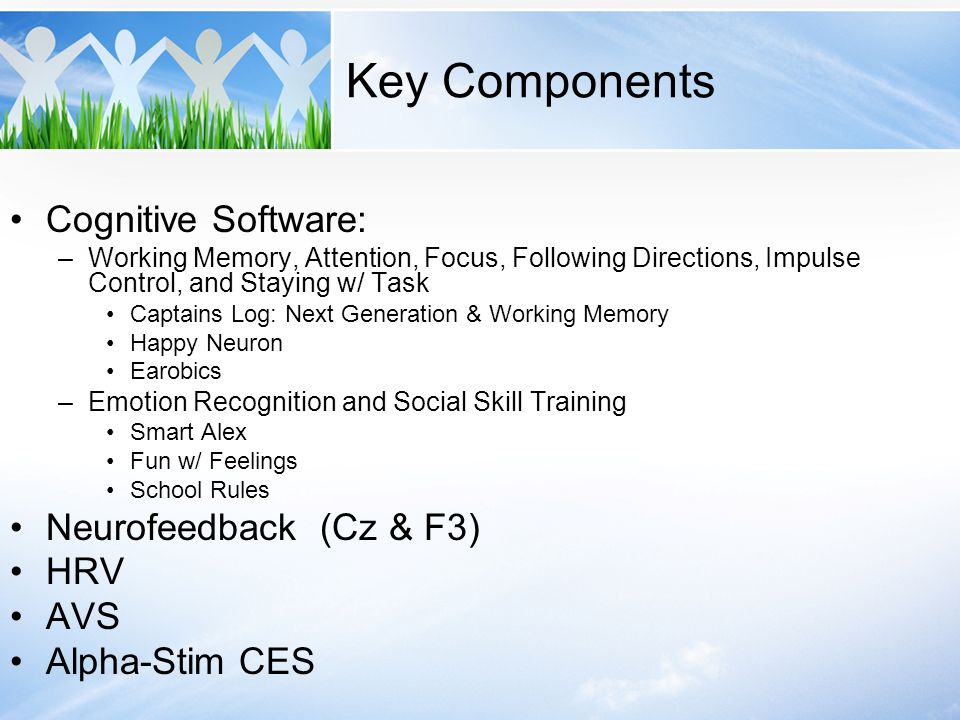 Key Components Cognitive Software: –Working Memory, Attention, Focus, Following Directions, Impulse Control, and Staying w/ Task Captains Log: Next Ge