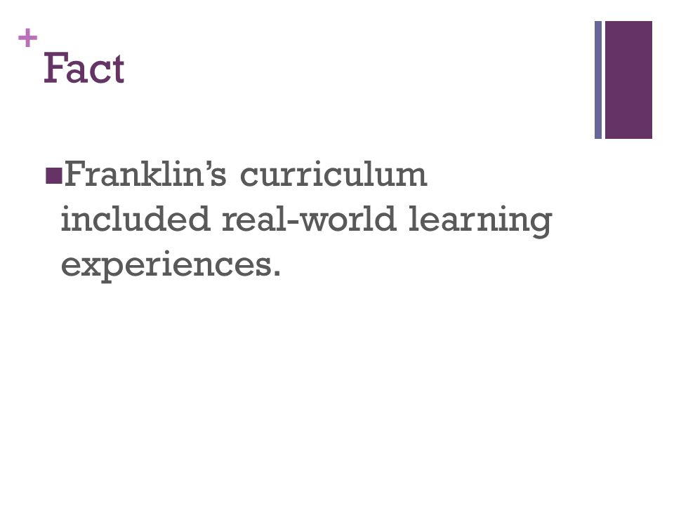 + Fact Franklins curriculum included real-world learning experiences.