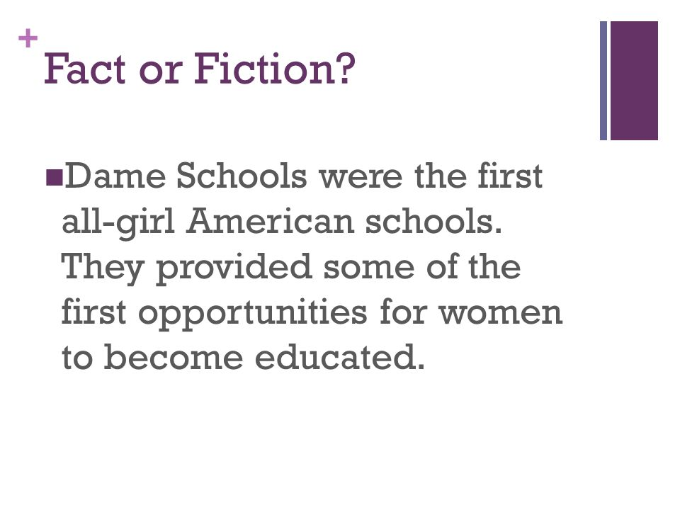 + Fact or Fiction. Dame Schools were the first all-girl American schools.