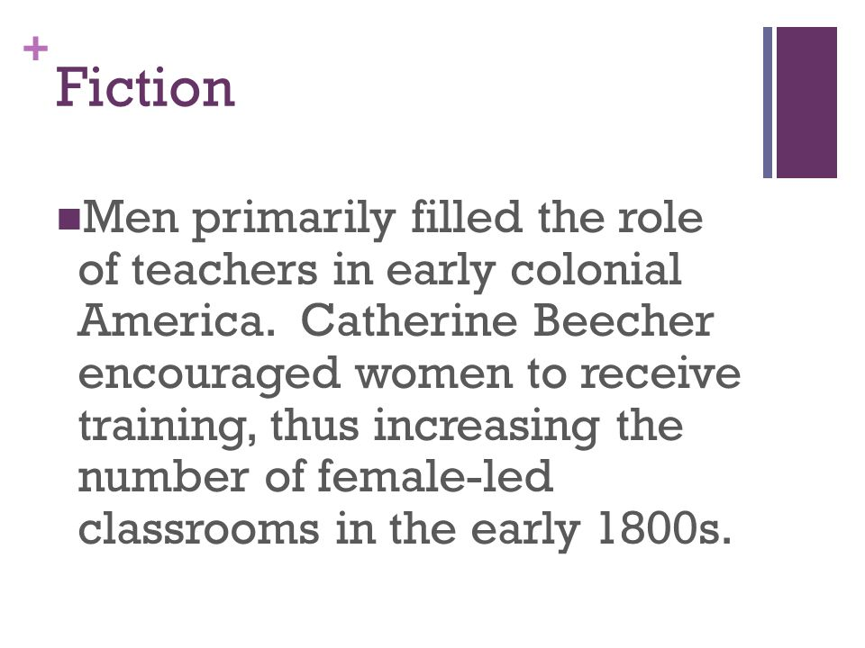 + Fiction Men primarily filled the role of teachers in early colonial America.