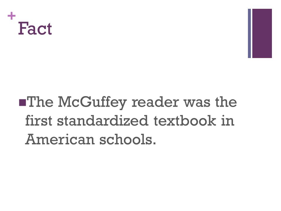 + Fact The McGuffey reader was the first standardized textbook in American schools.