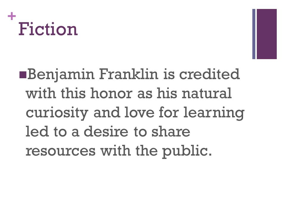 + Fiction Benjamin Franklin is credited with this honor as his natural curiosity and love for learning led to a desire to share resources with the public.