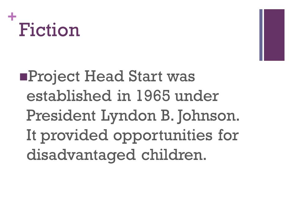+ Fiction Project Head Start was established in 1965 under President Lyndon B.