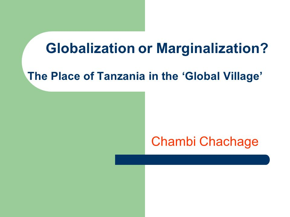 Globalization or Marginalization? The Place of Tanzania in the Global Village Chambi Chachage