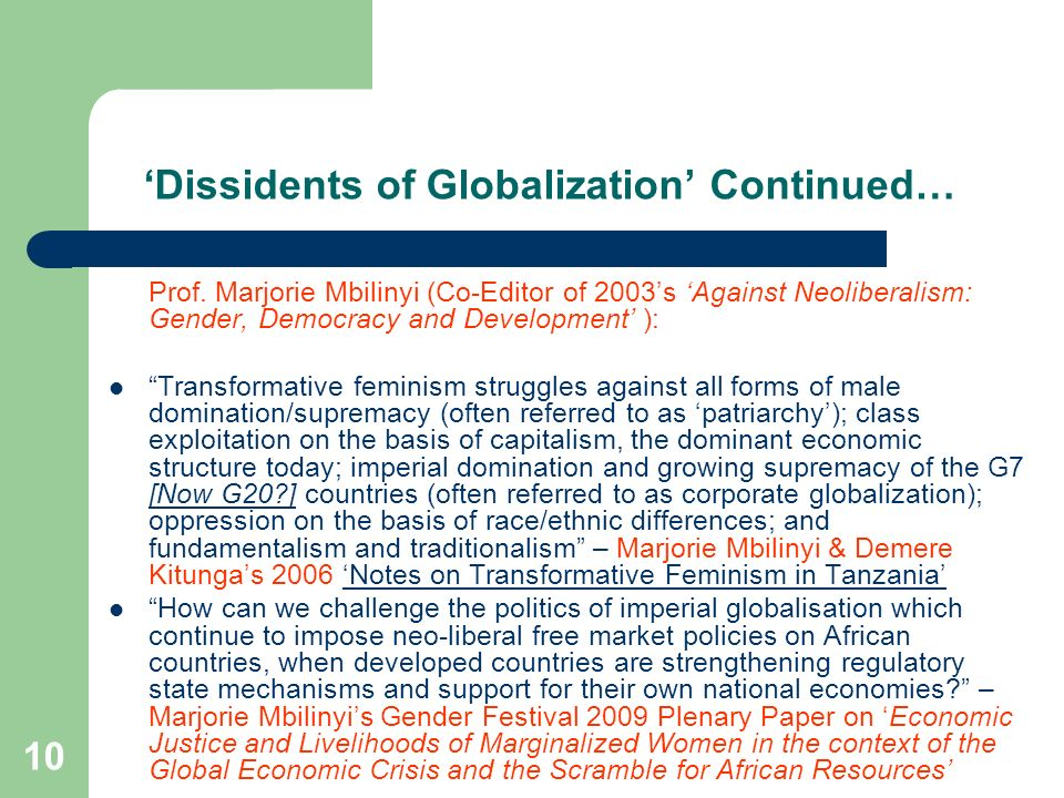 10 Dissidents of Globalization Continued… Prof. Marjorie Mbilinyi (Co-Editor of 2003s Against Neoliberalism: Gender, Democracy and Development ): Tran