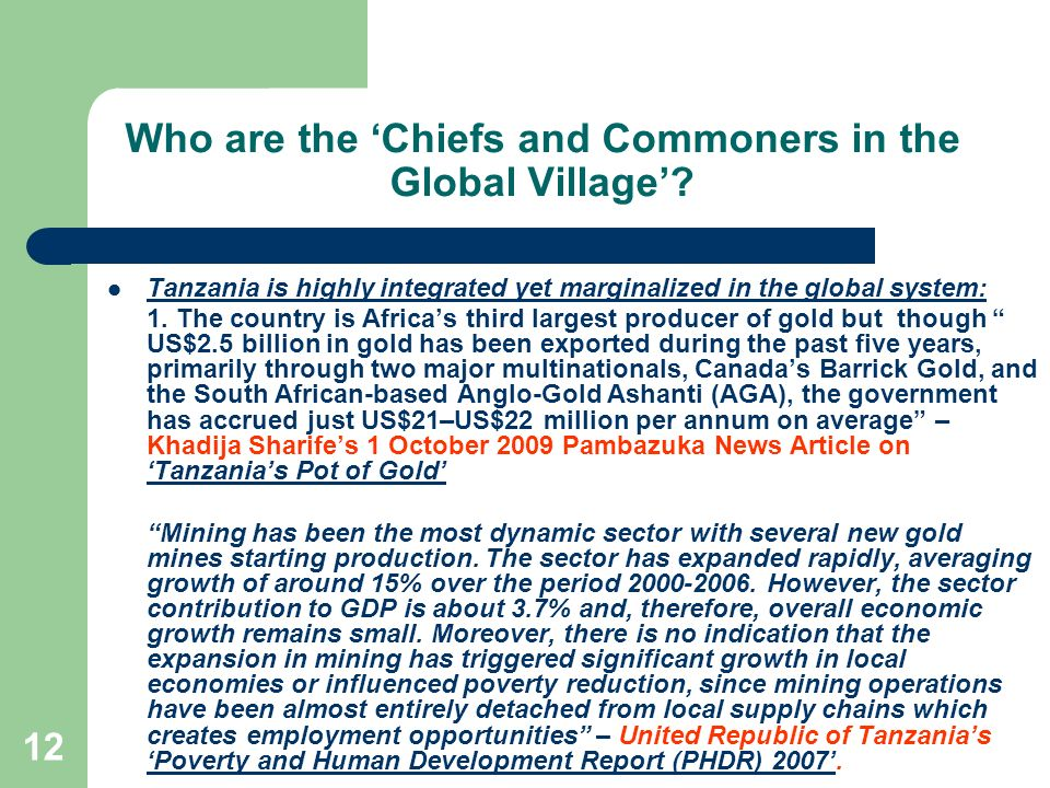 12 Who are the Chiefs and Commoners in the Global Village? Tanzania is highly integrated yet marginalized in the global system: 1. The country is Afri
