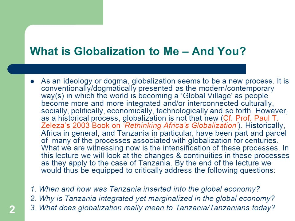 2 What is Globalization to Me – And You? As an ideology or dogma, globalization seems to be a new process. It is conventionally/dogmatically presented