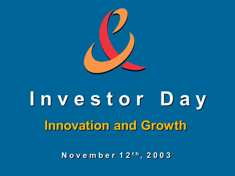 I n v e s t o r D a y Innovation and Growth N o v e m b e r 1 2 t h, 2 0 0 3