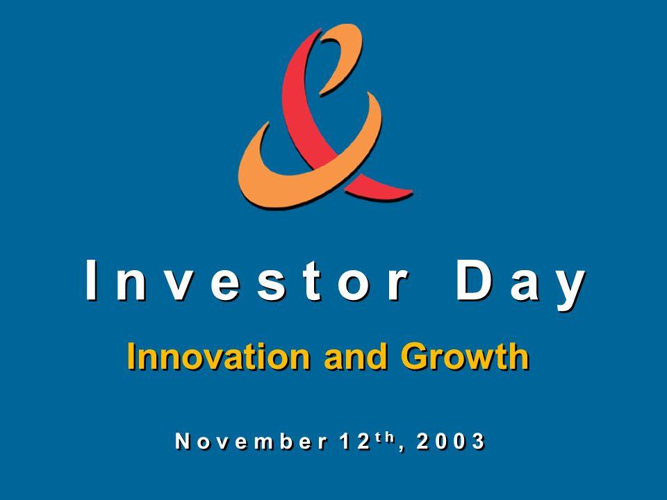 I n v e s t o r D a y Innovation and Growth N o v e m b e r 1 2 t h, 2 0 0 3
