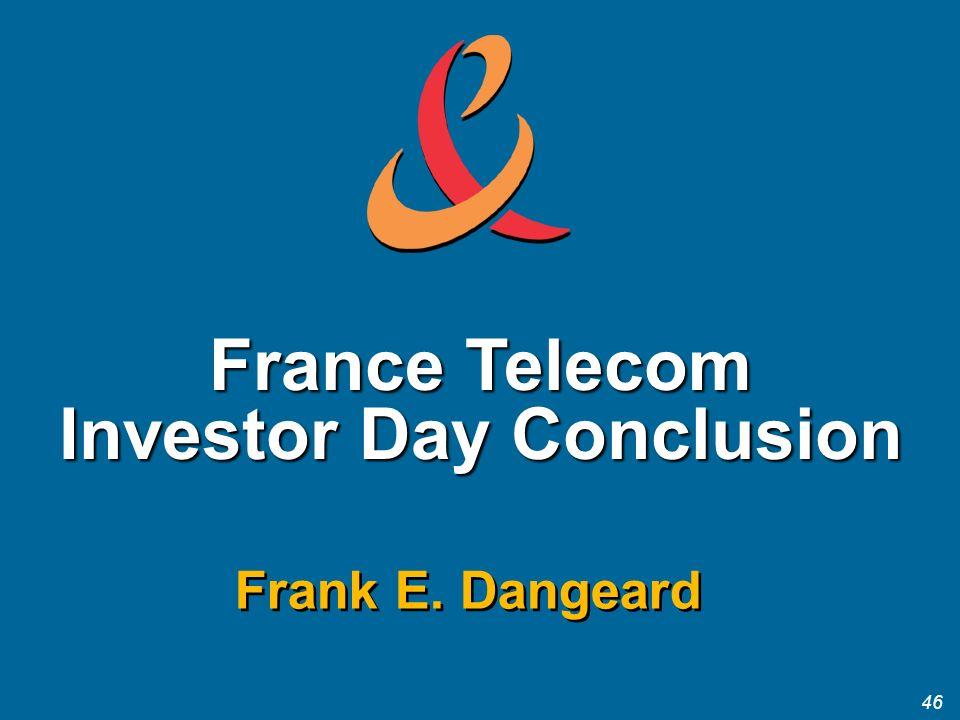46 France Telecom Investor Day Conclusion Frank E. Dangeard