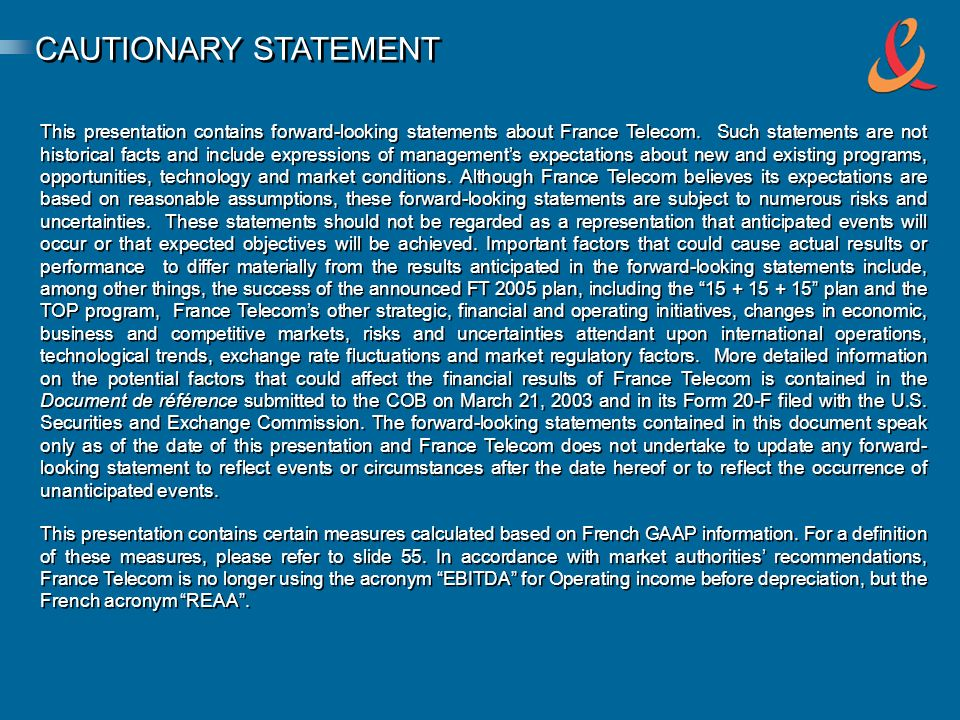 CAUTIONARY STATEMENT This presentation contains forward-looking statements about France Telecom.