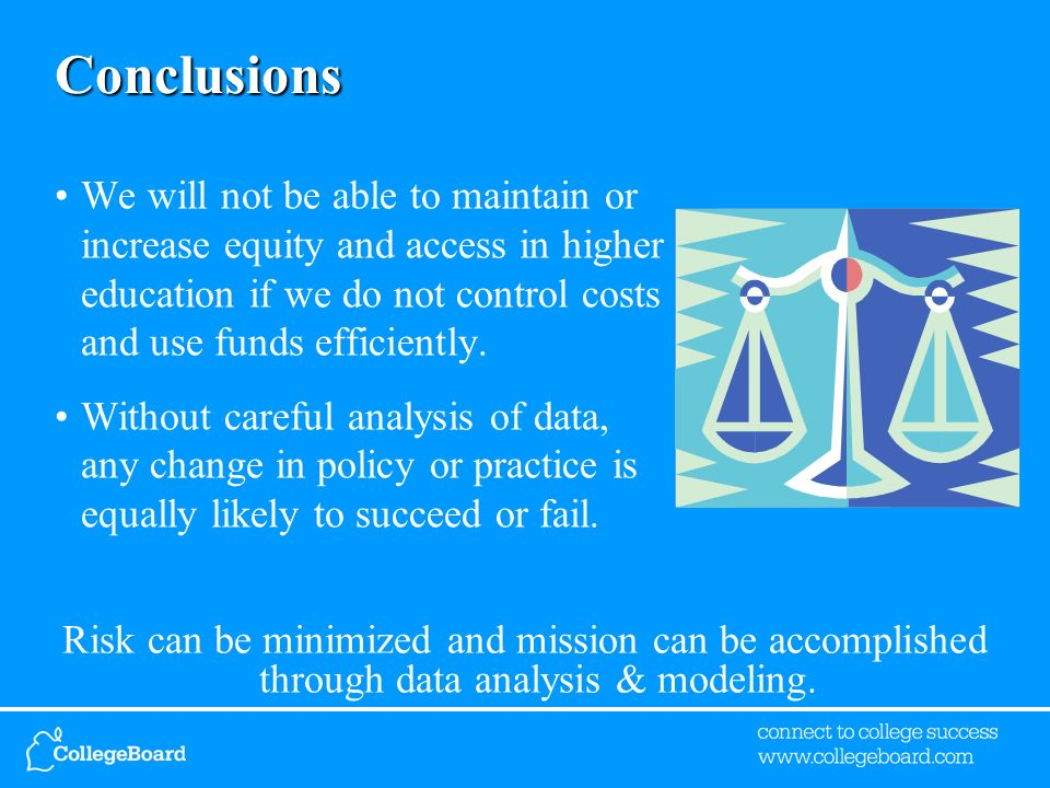 Conclusions We will not be able to maintain or increase equity and access in higher education if we do not control costs and use funds efficiently.