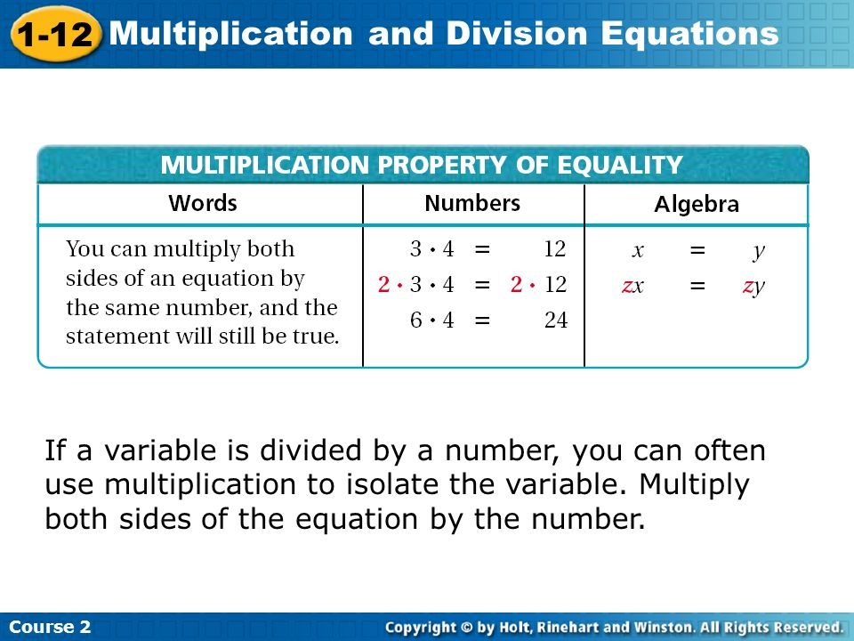 Course 2 1-12 Multiplication and Division Equations If a variable is divided by a number, you can often use multiplication to isolate the variable. Mu