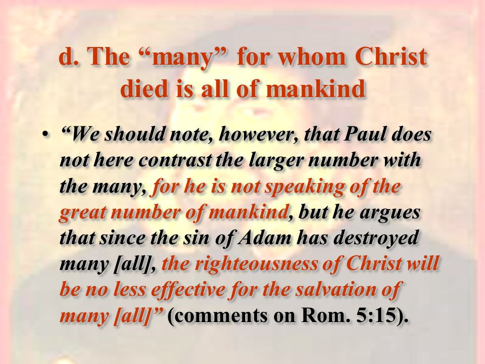 d. The many for whom Christ died is all of mankind We should note, however, that Paul does not here contrast the larger number with the many, for he i