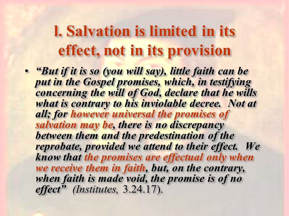 l. Salvation is limited in its effect, not in its provision But if it is so (you will say), little faith can be put in the Gospel promises, which, in