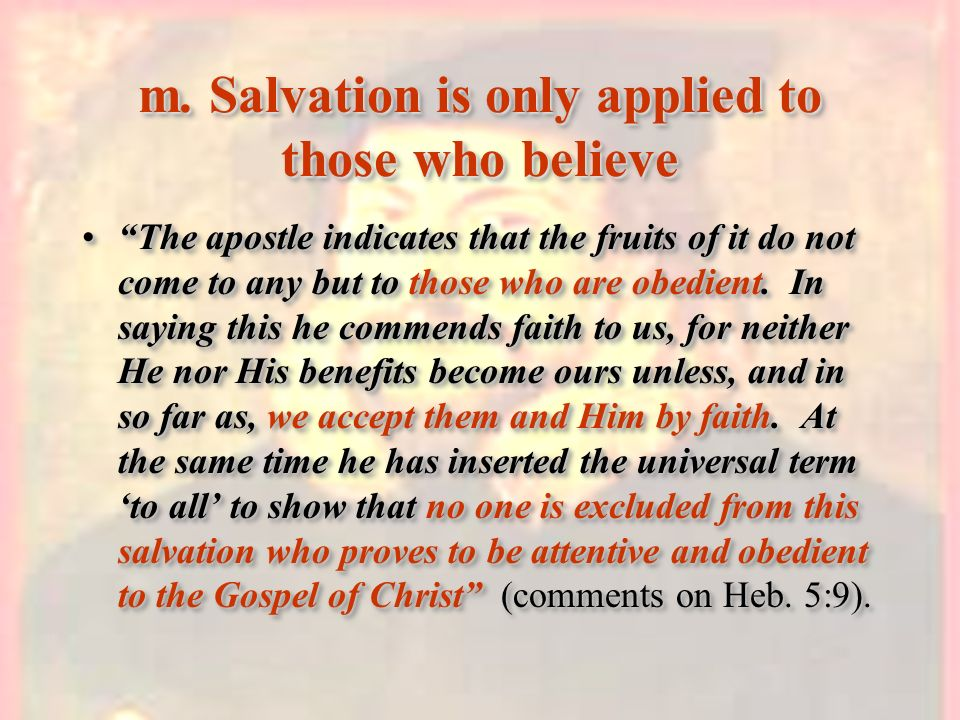 m. Salvation is only applied to those who believe The apostle indicates that the fruits of it do not come to any but to those who are obedient. In say