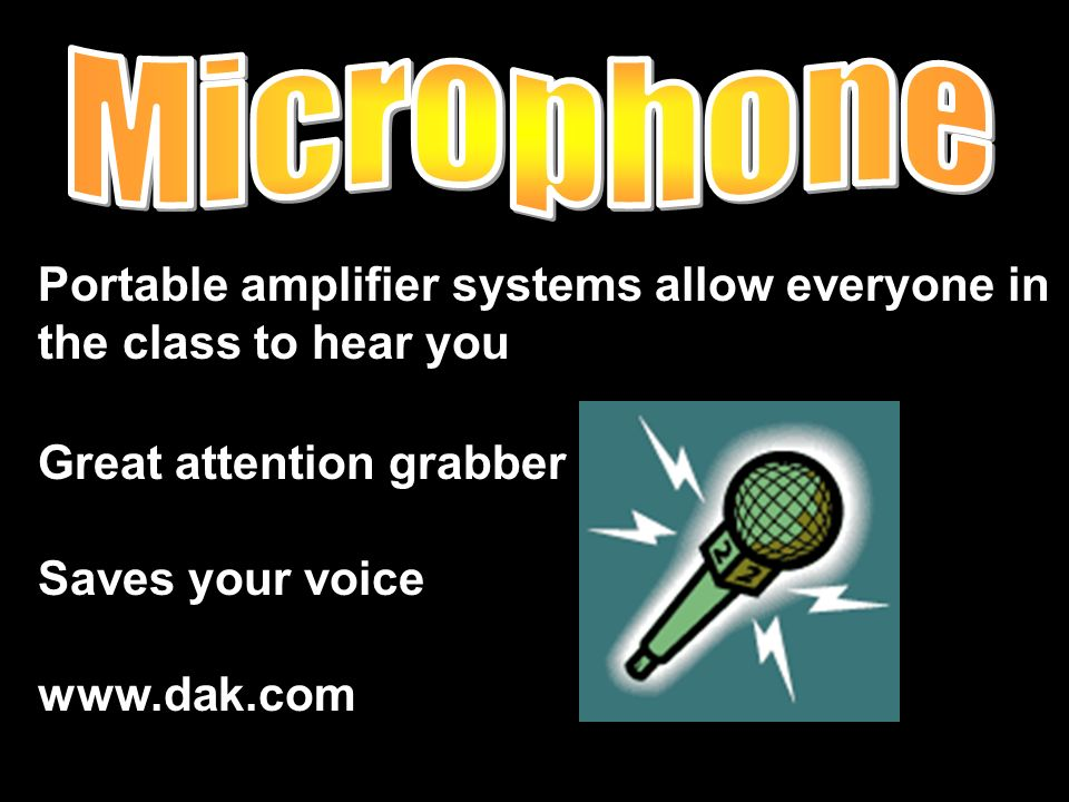Portable amplifier systems allow everyone in the class to hear you Great attention grabber Saves your voice www.dak.com