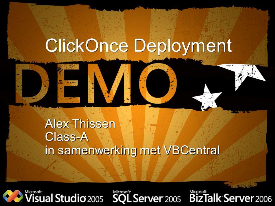 ClickOnce Deployment Alex Thissen Class-A in samenwerking met VBCentral