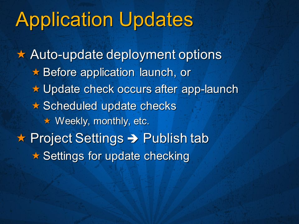 Application Updates Auto-update deployment options Auto-update deployment options Before application launch, or Before application launch, or Update c