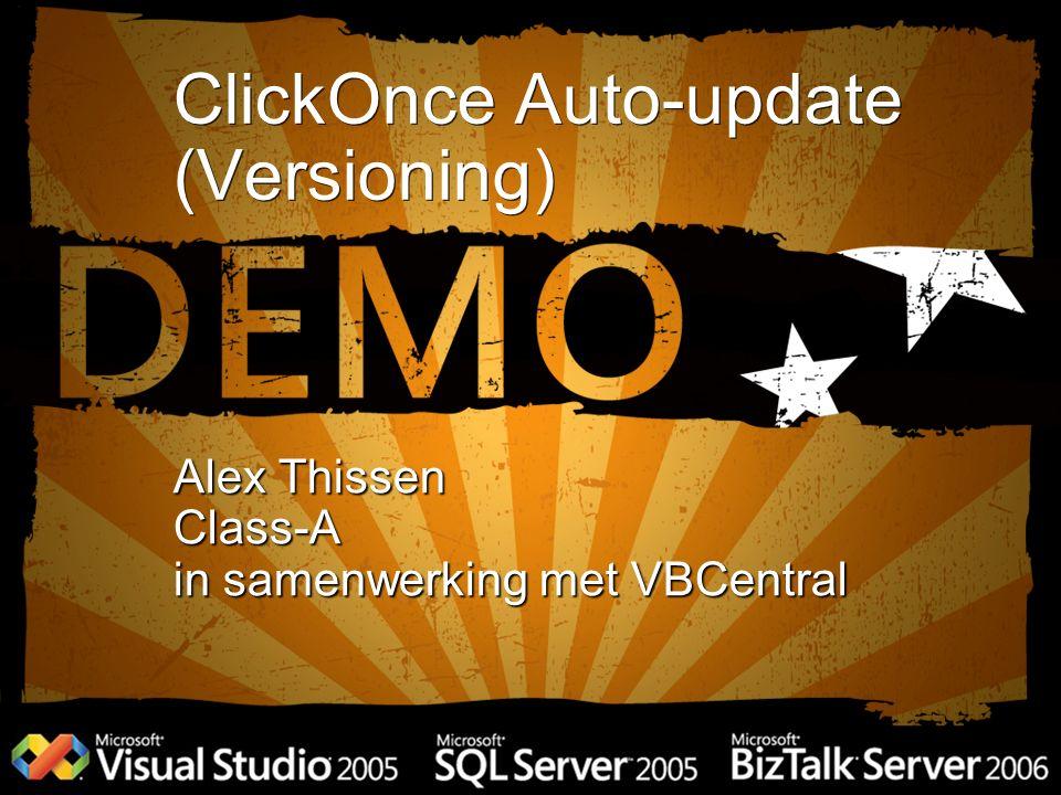 ClickOnce Auto-update (Versioning) Alex Thissen Class-A in samenwerking met VBCentral