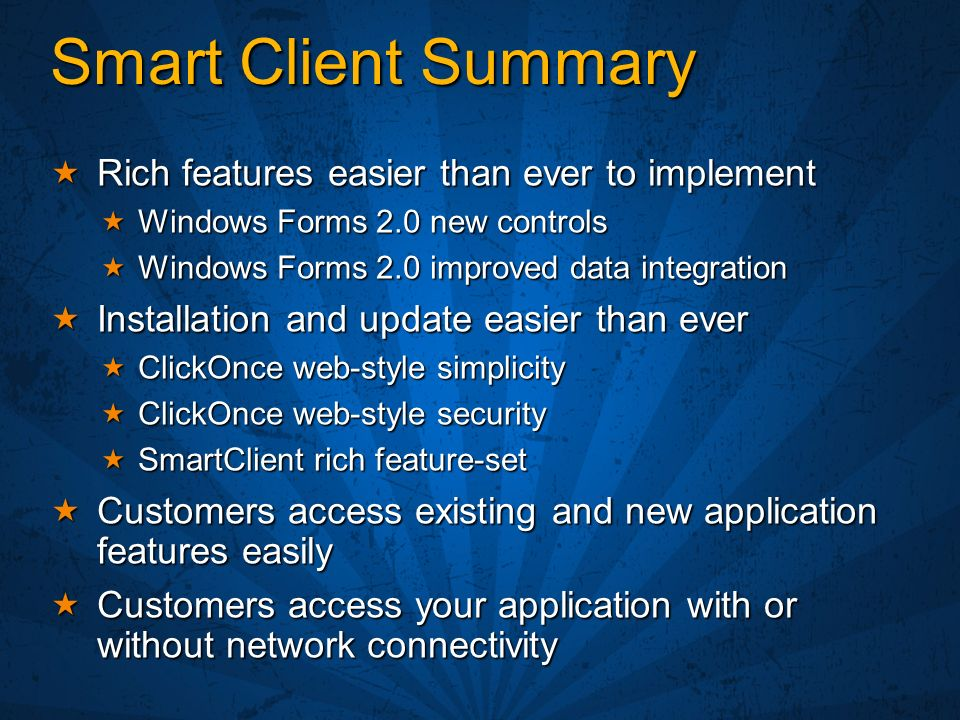 Smart Client Summary Rich features easier than ever to implement Rich features easier than ever to implement Windows Forms 2.0 new controls Windows Fo