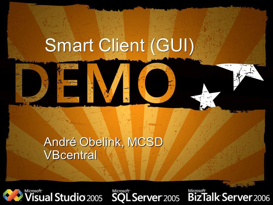 Smart Client (GUI) André Obelink, MCSD VBcentral