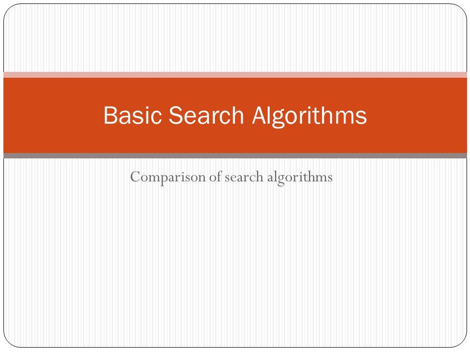 Comparison of search algorithms Basic Search Algorithms