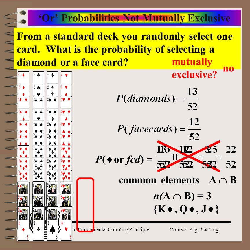 Aim: Fundamental Counting Principle Course: Alg. 2 & Trig. Mutually Exclusive Events Mutually exclusive – two events A & B are mutually exclusive if t