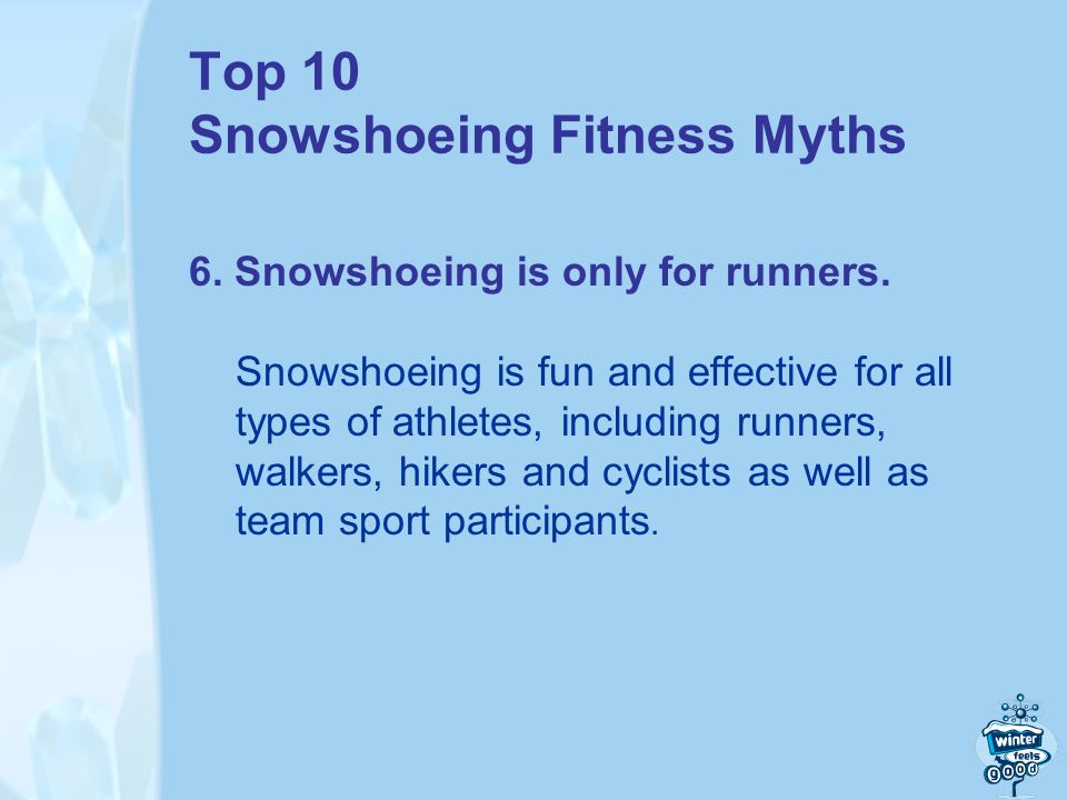 Top 10 Snowshoeing Fitness Myths 6. Snowshoeing is only for runners.