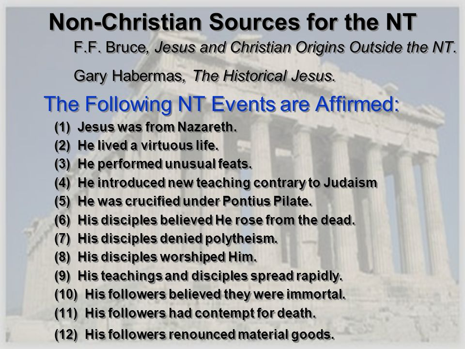 Non-Christian Sources for the NT F.F. Bruce, Jesus and Christian Origins Outside the NT. Gary Habermas, The Historical Jesus. The Following NT Events